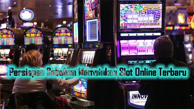 Persiapan Sebelum Memainkan Slot Online Terbaru