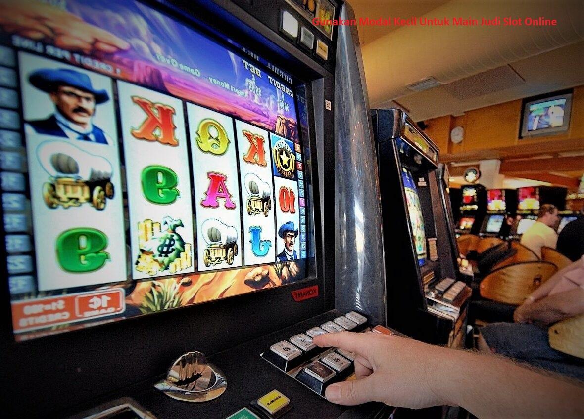 Gunakan Modal Kecil Untuk Main Judi Slot Online