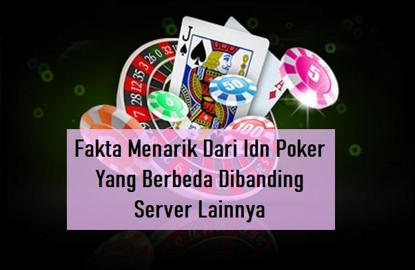 Fakta Menarik Dari Idn Poker Yang Berbeda Dibanding Server Lainnya
