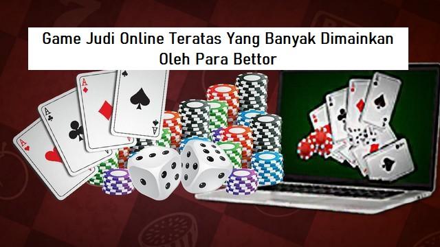 Game Judi Online Teratas Yang Banyak Dimainkan Oleh Para Bettor